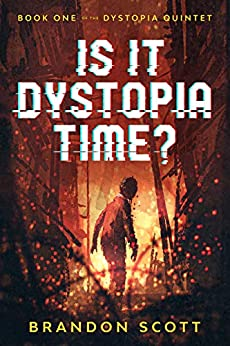 Is It Dystopia Time? (The Dystopia Quintet Book 1) by [Brandon Q. Scott]