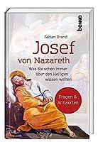 Josef von Nazareth: Was Sie schon immer ueber den Heiligen wissen wollten