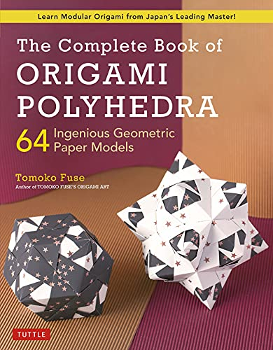 The Complete Book of Origami Polyhedra: 64 Ingenious Geometric Paper Models (Learn Modular Origami from Japan's Leading Master!) (English Edition)