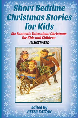 Short Bedtime Christmas Stories for Kids: Six Fantastic Tales about Christmas for Kids and Children (Illustrated)