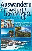 """Auswandern nach Teneriffa: Leben & Arbeiten, Ueberwintern oder Langzeiturlaub auf der """"Insel des ewigen Fruehlings"""""""