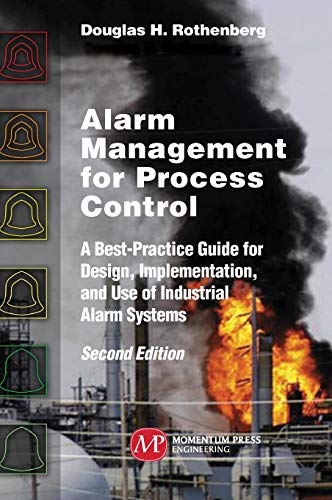 Alarm Management for Process Control, Second Edition: A Best-Practice Guide for Design, Implementation, and Use of Industrial Alarm Systems
