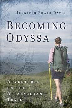 Becoming Odyssa : Adventures on the Appalachian Trail by [Jennifer Pharr Davis]