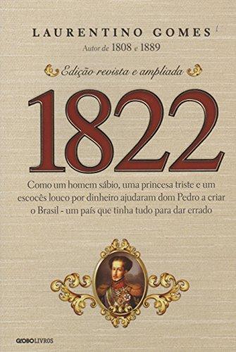 1822. Como Um Homem Sábio, Uma Princesa Triste e Um Louco por Dinheiro Ajudaram Dom Pedro a Criar o Brasil. Um País que Tinha Tudo Para Dar Errado (Em Portuguese do Brasil)