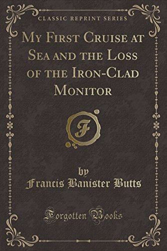 My First Cruise at Sea and the Loss of the Iron-Clad Monitor (Classic Reprint)