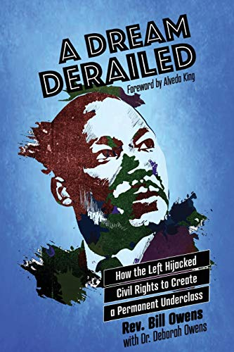 A Dream Derailed: How the Left Highjacked Civil Rights to Create a Permanent Underclass