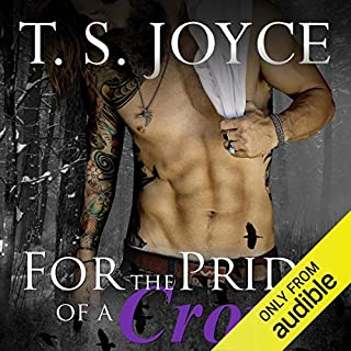 For the Pride of a Crow                   Written by:                                                                                                                                 T. S. Joyce                               Narrated by:                                                                                                                                 Kathryn Lynhurst                      Length: 4 hrs and 12 mins     1 rating     Overall 5.0
