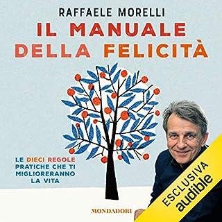 Il manuale della felicità                   Di:                                                                                                                                 Raffaele Morelli                               Letto da:                                                                                                                                 William Angiuli                      Durata:  3 ore e 32 min     24 recensioni     Totali 4,1