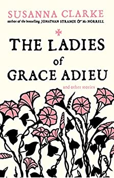 The Ladies of Grace Adieu and Other Stories by [Susanna Clarke, Charles Vess]