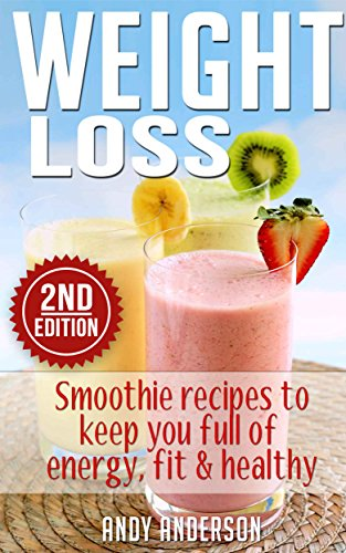 Weight Loss Smoothie Recipes To Keep You Full Of Energy Fit Healthy Smoothies Smoothies For Weight Loss Green Smoothies Clean Eating Low Calorie Low Fat Clean Food Diet Ebook Anderson Andy