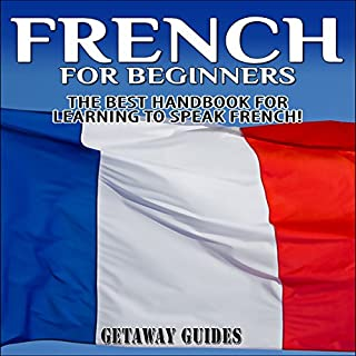 French for Beginners, 2nd Edition     The Best Handbook for Learning to Speak French!              By:                                                                                                                                 Getaway Guides                               Narrated by:                                                                                                                                 Millian Quinteros                      Length: 47 mins     3 ratings     Overall 2.3