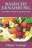 Basische Ernährung: Der effektive Weg in ein gesundes Leben - überarbeitete und erweiterte...