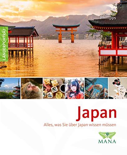 Japan: Alles, was Sie über Japan wissen müssen (Länderporträt: Reiseführer, Bildband und Handbuch in einem)