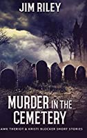 Murder In The Cemetery (Hawk Theriot And Kristi Blocker Short Stories Book 2)