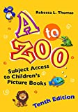 A to Zoo: Subject Access to Children's Picture Books, 10th Edition (Children's and Young Adult Literature...