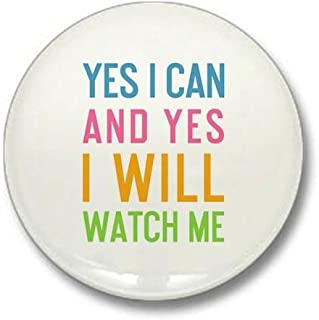 CafePress Yes I Can And Yes I Will Watch Me 1