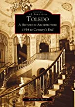 Toledo: A History in Architecture 1914 to Century's End   (OH)  (Images of America)