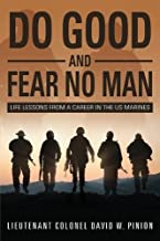 Do Good and Fear No Man: Life Lessons from a Career in the US Marines