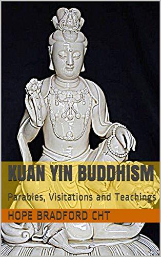 Kuan Yin Buddhism: Parables, Visitations and Teachings (English Edition)