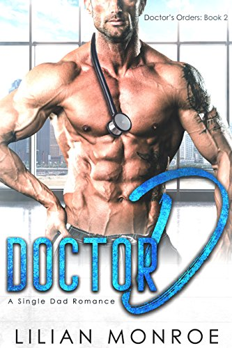 Doctor D: A Single Dad Romance (Doctor's Orders Book 2)