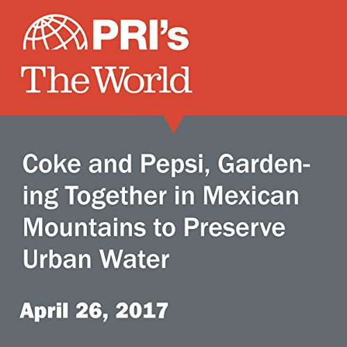 Coke and Pepsi, Gardening Together in Mexican Mountains to Preserve Urban Water audiobook cover art
