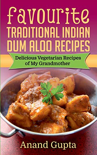 Favourite Traditional Indian Dum Aloo Recipes: Delicious Vegetarian Recipes of My Grandmother
