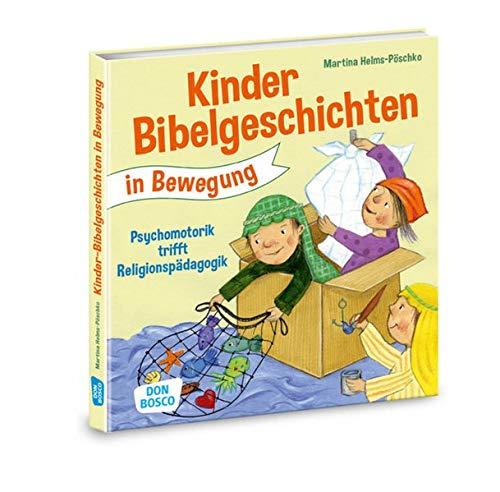 Kinderbibelgeschichten in Bewegung. Psychomotorik trifft Religionspädagogik: Angebote, Spiele und Ideen für den Kindergarten