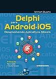 Delphi para Android e iOS: Desenvolvendo Aplicativos Móveis (Portuguese Edition)