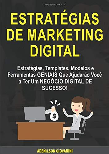 Estratégias de marketing Digital: Estratégias, Templates, Modelos e Ferramentas GENIAIS Que Ajudarão Você a Ter Um...