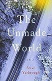 Unmade World: A Novel - Steve Yarbrough