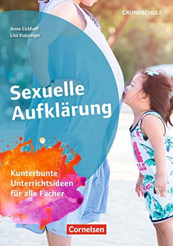 Themenhefte Grundschule: Sexuelle Aufklärung - Kunterbunte Unterrichtsideen für alle Fächer - Buch mit Kopiervorlagen und Materialien über Webcode