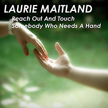 Reach Out And Touch Somebody Who Needs A Hand