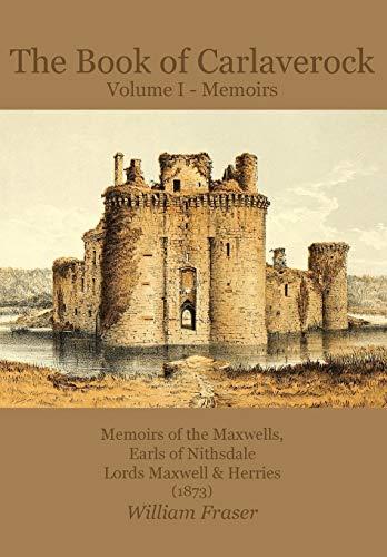 The Book of Carlaverock Volume I - Memoirs of the Maxwells, Earls of Nithsdale, Lords Maxwell & Herries (1873)
