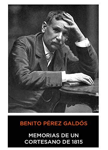 Benito Pérez Galdós - Memorias de un Cortesano de 1815 (Episodios Nacionales) 1875 (Anotado)