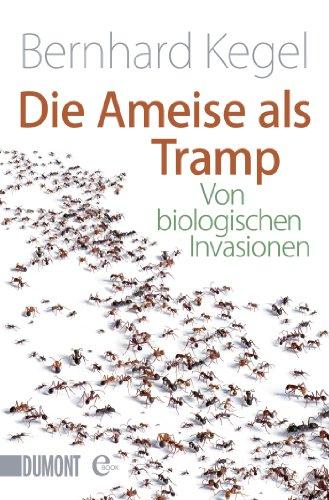 Die Ameise als Tramp: Von biologischen Invasionen (Taschenbücher) (German Edition)