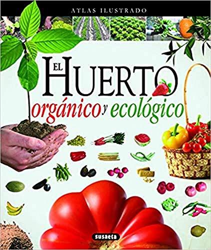 El Huerto orgánico y ecológico (Atlas Ilustrado)