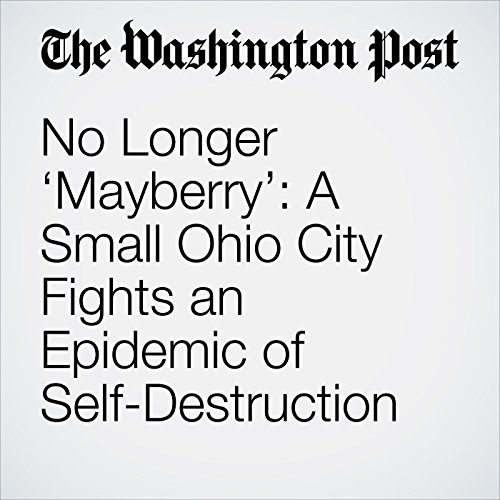No Longer 'Mayberry': A Small Ohio City Fights an Epidemic of Self-Destruction audiobook cover art