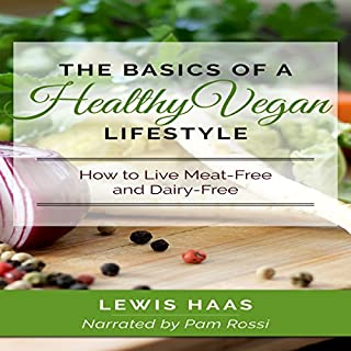 The Basics of a Healthy Vegan Lifestyle: How to Live Meat-Free and Dairy-Free audiobook cover art