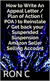 How to Write An Appeal Letter / Plan of Action ( POA ) to Reinstate / Get back your Suspended Suspension Amazon Seller...