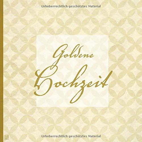 Goldene Hochzeit: ein Buch zur Goldenen Hochzeit, das man als Gästebuch oder als Geschenk nutzen kann.