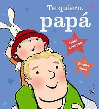 Hardcover Te quiero, papá (Castellano - A PARTIR DE 3 AÑOS - ÁLBUMES - Cubilete) (Spanish Edition) [Spanish] Book