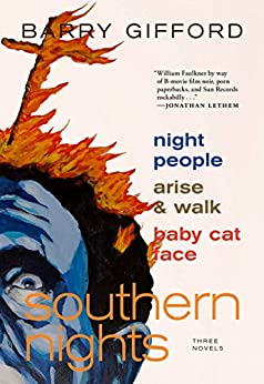 Southern Nights: Night People, Arise and Walk, Baby Cat Face by [Barry Gifford]