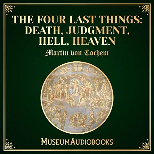 The Four Last Things: Death, Judgment, Hell, Heaven audiobook cover art