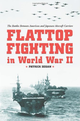 Download Flattop Fighting in World War II: The Battles Between American and Japanese Aircraft Carriers 0786414510