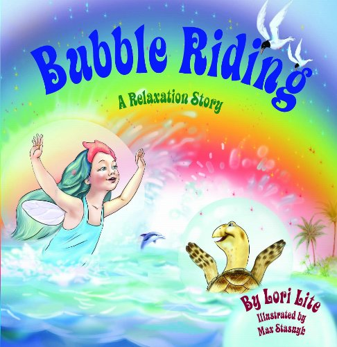 Bubble Riding: Children Lower Stress, Reduce Anxiety and Learn How to Visualize Positive Outcomes (Indigo Ocean Dreams)