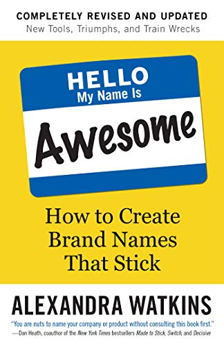 Hello, My Name Is Awesome: How to Create Brand Names That Stick (English Edition)