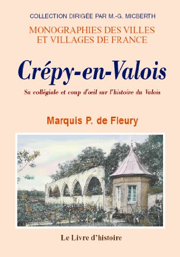 CREPY-EN-VALOIS. SA COLLEGIALE, ET COUP DOEIL SUR LHISTOIRE DU VALOIS