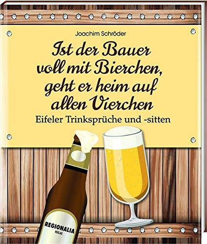 Ist der Bauer voll mit Bierchen, geht er heim auf allen Vierchen: Eifeler Trinksprüche und -sitten