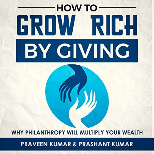 How to Grow Rich by Giving: Why Philanthropy Will Multiply Your Wealth audiobook cover art