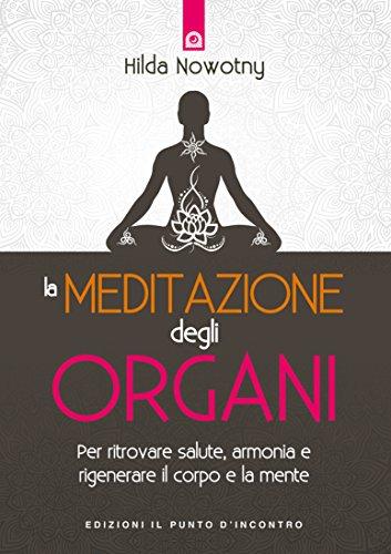 La meditazione degli organi: Per ritrovare salute, armonia e rigenerare il corpo e la mente (Italian Edition)